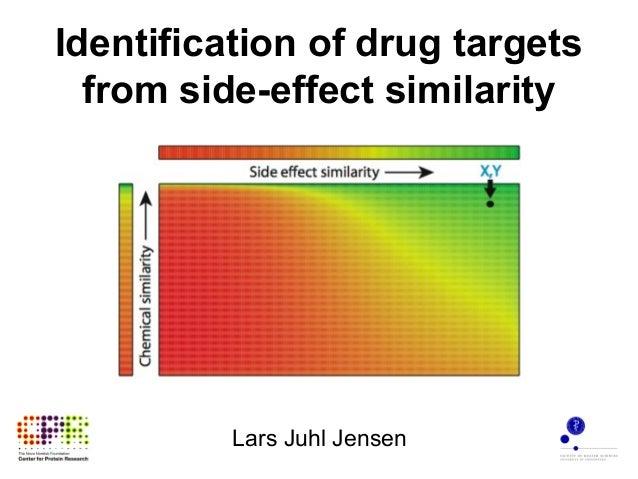 Identification of drug targets from side-effect similarity Lars Juhl Jensen