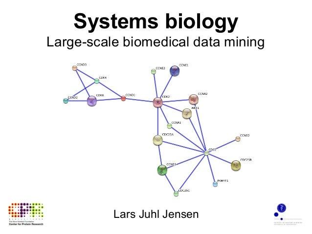 Systems biology Large-scale biomedical data mining Lars Juhl Jensen