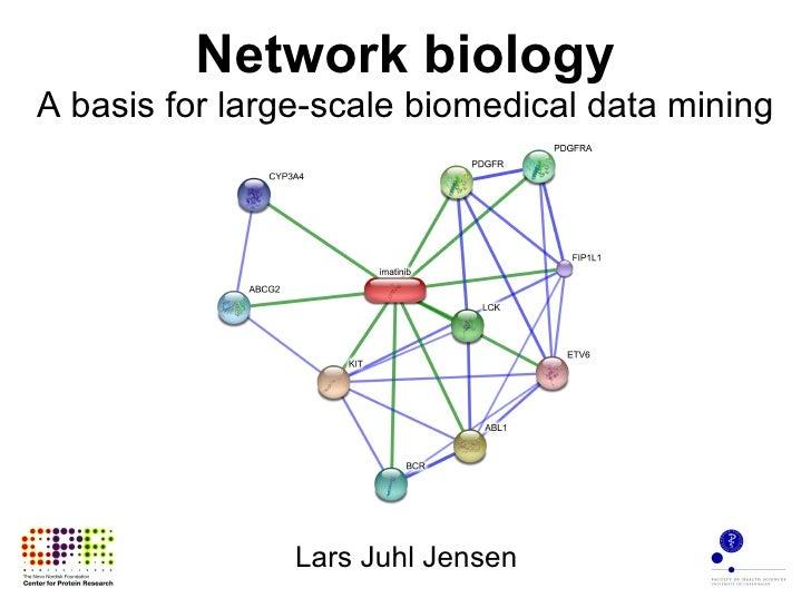 Network biology A basis for large-scale biomedical data mining Lars Juhl Jensen