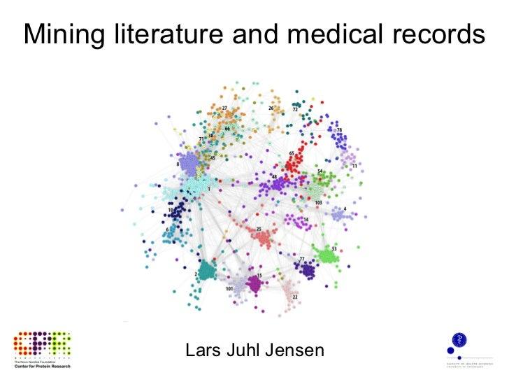 Mining literature and medical records Lars Juhl Jensen