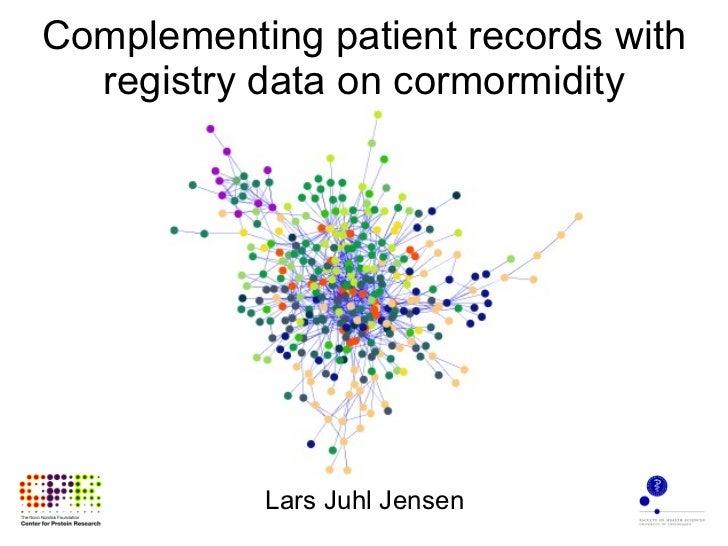 Complementing patient records with registry data on cormormidity Lars Juhl Jensen