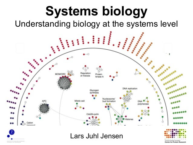 Systems biologyUnderstanding biology at the systems level              Lars Juhl Jensen