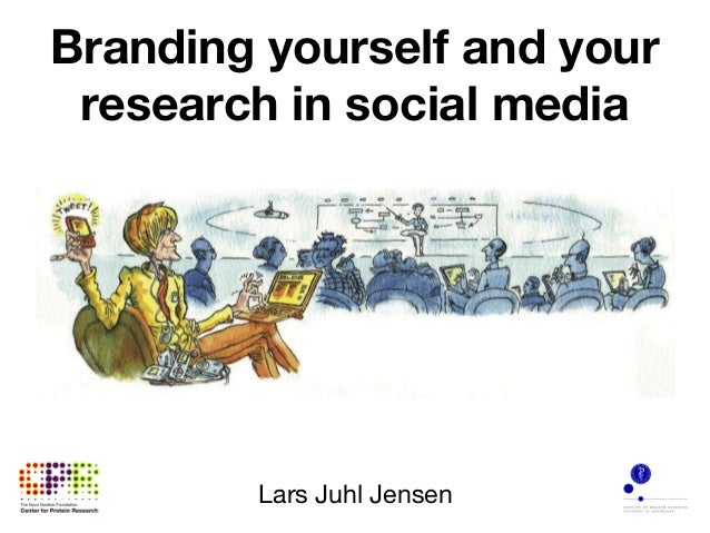 Branding yourself and your research in social media        Lars Juhl Jensen