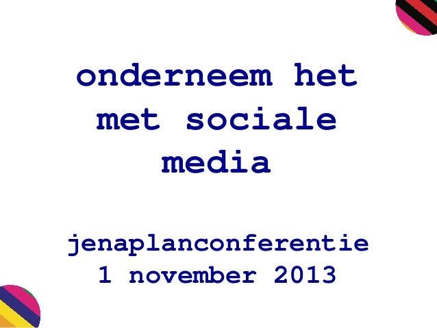 onderneem het met sociale media jenaplanconferentie 1 november 2013
