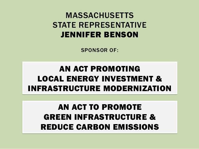 AN ACT PROMOTING LOCAL ENERGY INVESTMENT & INFRASTRUCTURE MODERNIZATION MASSACHUSETTS STATE REPRESENTATIVE JENNIFER BENSON...