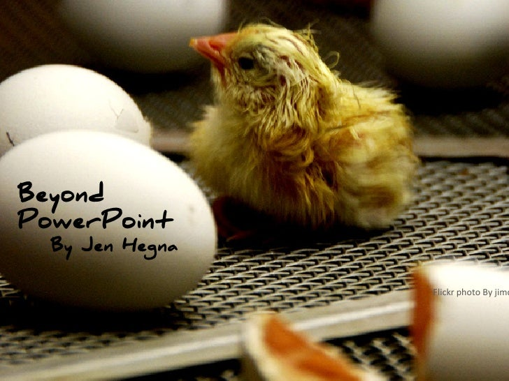 Beyond Powerpoint Beyond PowerPoint By Jen Hegna   By Jen Hegna                               Flickr photo By jimd