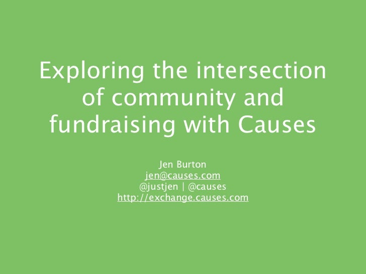 Exploring the intersection    of community and fundraising with Causes                Jen Burton             jen@causes.co...
