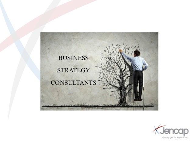 BUSINESS STRATEGY CONSULTANTS  ©  Copyright  2013  Jencap  Ltd.      1
