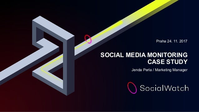 Praha 24. 11. 2017 SOCIAL MEDIA MONITORING CASE STUDY Jenda Perla / Marketing Manager