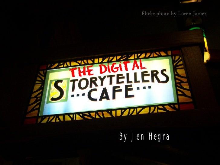 Flickr photo by Loren Javier     Digital Storytelling       Jen Hegna              By Jen Hegna