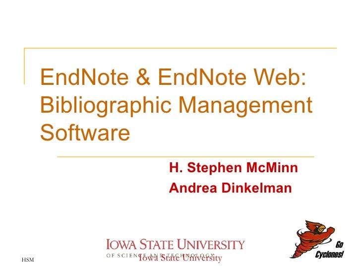 EndNote & EndNote Web: Bibliographic Management Software H. Stephen McMinn Andrea Dinkelman HSM Iowa State University