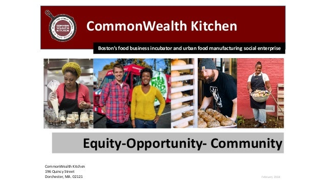 February	2018 CommonWealth	Kitchen	 CommonWealth	Kitchen	 196	Quincy	Street	 Dorchester,	MA.	02121 Equity-Opportunity-	Com...