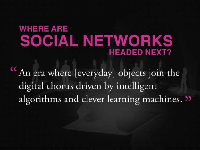 WHERE ARE  SOCIAL NETWORKS  HEADED NEXT?   (c An era where [everyday] objects join the digital chorus driven by intelligen...
