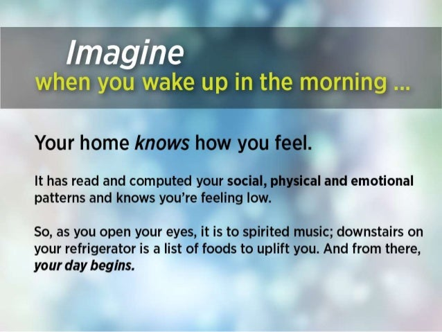 T r.   ,  A 1  Your home knows how you feel.   lt has read and computed your social,  physical and emotional patterns and ...