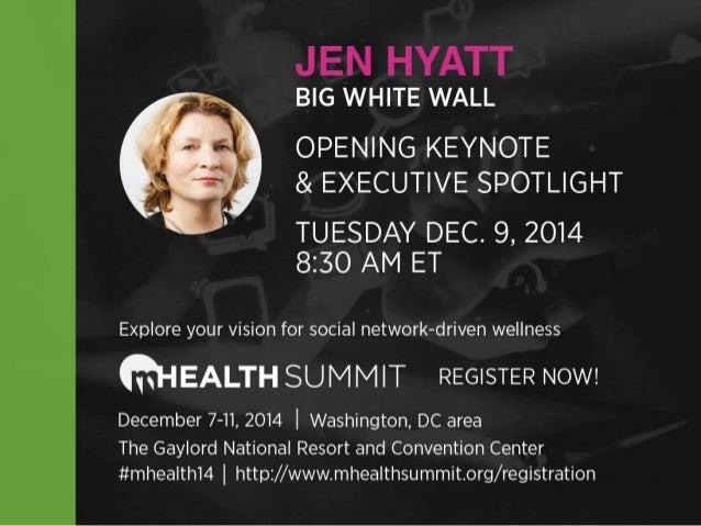 JEN HYATT  BIG WHITE WALL  OPENING KEYNOTE & EXECUTIVE SPOTLIGHT  TUESDAY DEC.  9, 2014 8:30 AM ET     Explore your vision...