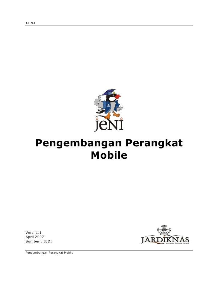 J.E.N.I           Pengembangan Perangkat              Mobile     Versi 1.1 April 2007 Sumber : JEDI   Pengembangan Perangk...