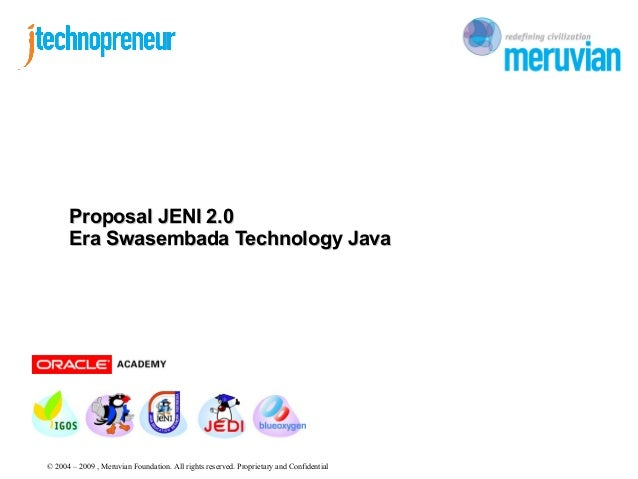 Proposal JENI 2.0 Era Swasembada Technology Java  © 2004 – 2009 , Meruvian Foundation. All rights reserved. Proprietary an...
