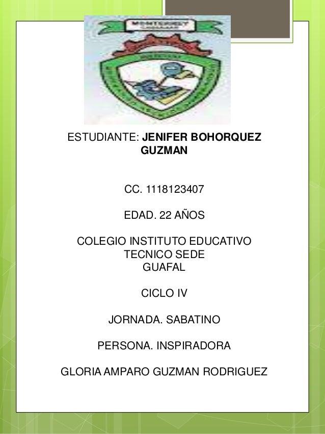 ESTUDIANTE: JENIFER BOHORQUEZ GUZMAN CC. 1118123407 EDAD. 22 AÑOS COLEGIO INSTITUTO EDUCATIVO TECNICO SEDE GUAFAL CICLO IV...