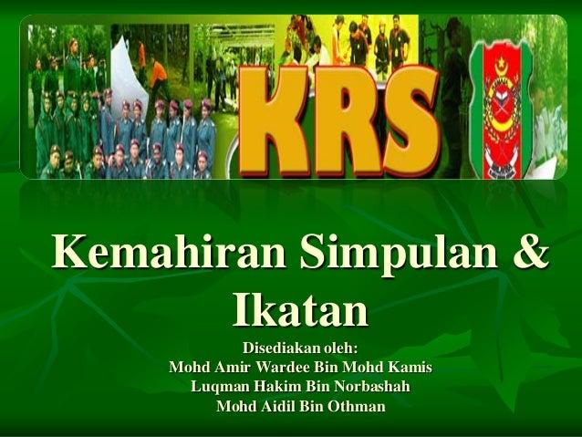 Kemahiran Simpulan & Ikatan Disediakan oleh: Mohd Amir Wardee Bin Mohd Kamis Luqman Hakim Bin Norbashah Mohd Aidil Bin Oth...