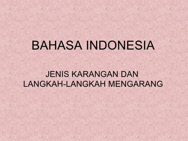 BAHASA INDONESIA    JENIS KARANGAN DANLANGKAH-LANGKAH MENGARANG