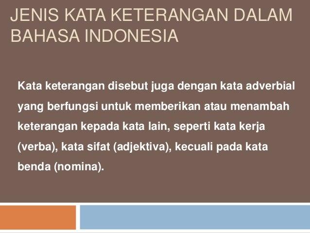 JENIS KATA KETERANGAN DALAM BAHASA INDONESIA Kata keterangan disebut juga dengan kata adverbial yang berfungsi untuk membe...