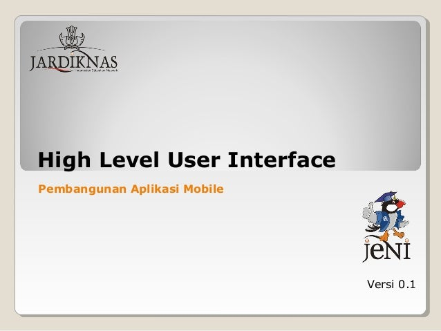 High Level User Interface Versi 0.1 Pembangunan Aplikasi Mobile