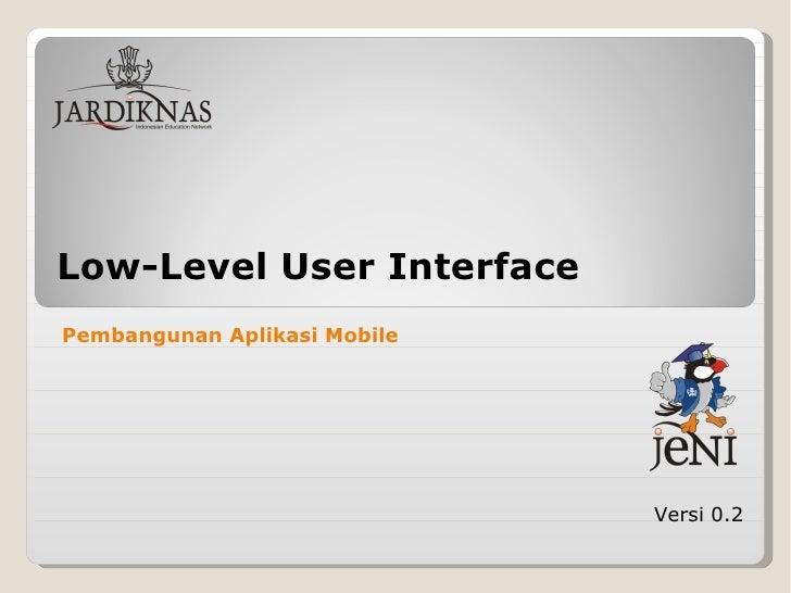 Low-Level User Interface Versi 0.2 Pembangunan Aplikasi Mobile