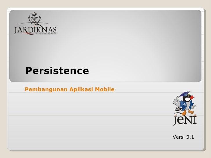 Persistence Versi 0.1 Pembangunan Aplikasi Mobile