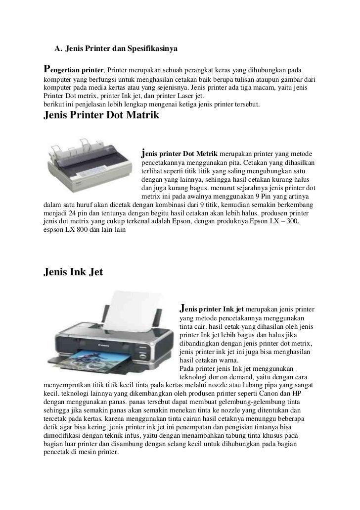 A. Jenis Printer dan SpesifikasinyaPengertian printer, Printer merupakan sebuah perangkat keras yang dihubungkan padakompu...