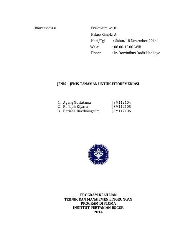 Bioremediasi Praktikum ke: 8 Kelas/Klmpk : A Hari/Tgl : Sabtu, 18 November 2014 Waktu : 08.00-12.00 WIB Dosen : Ir. Domini...