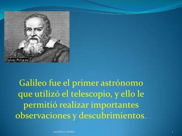 Galileo fue el primer astrónomo que utilizó el telescopio, y ello le  permitió realizar importantesobservaciones y descubr...