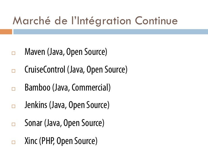 Marché de l'Intégration Continue¨   Maven (Java, Open Source)¨   CruiseControl (Java, Open Source)¨   Bamboo (Java, ...