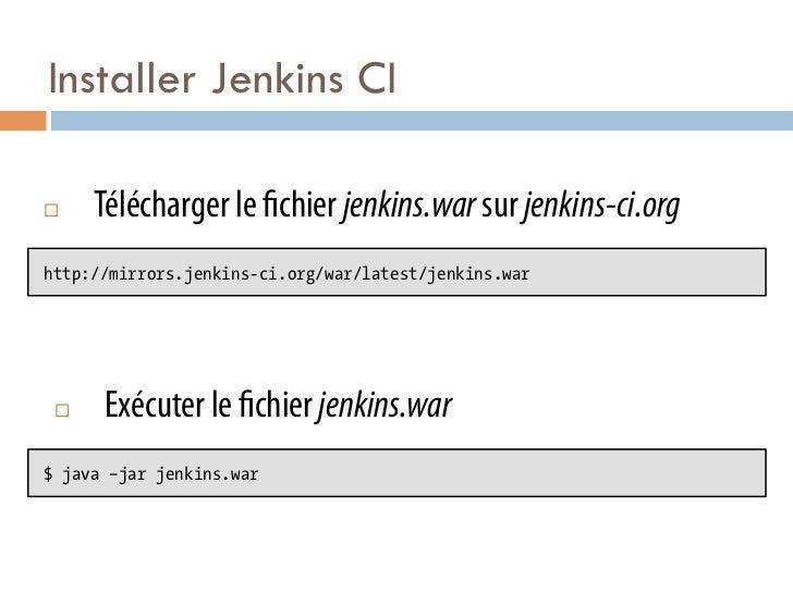 Installer Jenkins CI¨    Télécharger le chier jenkins.war sur jenkins-ci.orghttp://mirrors.jenkins-ci.org/war/latest/jen...