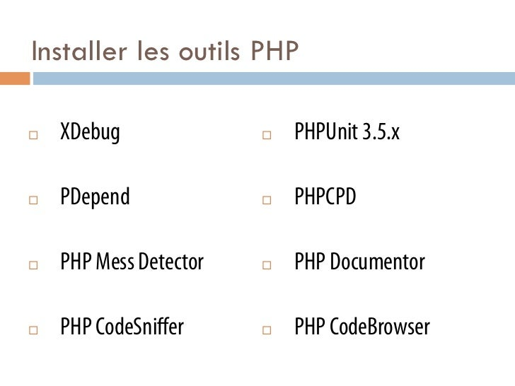 Installer les outils PHP¨   XDebug              ¨   PHPUnit 3.5.x¨   PDepend             ¨   PHPCPD¨   PHP Mess ...