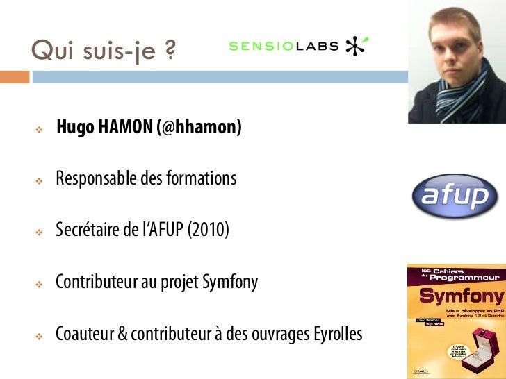 Qui suis-je ?v   Hugo HAMON (@hhamon)v   Responsable des formationsv   Secrétaire de l'AFUP (2010)v   Contributeur...