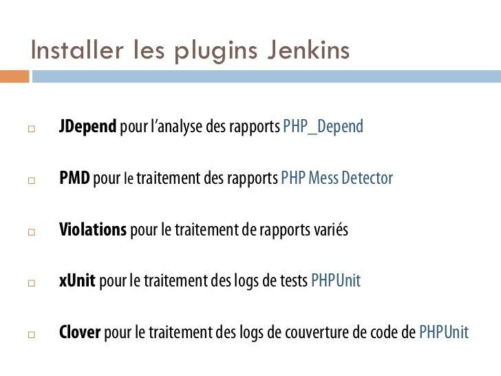 Installer les plugins Jenkins¨   JDepend pour l'analyse des rapports PHP_Depend¨   PMD pour le traitement des rapports...