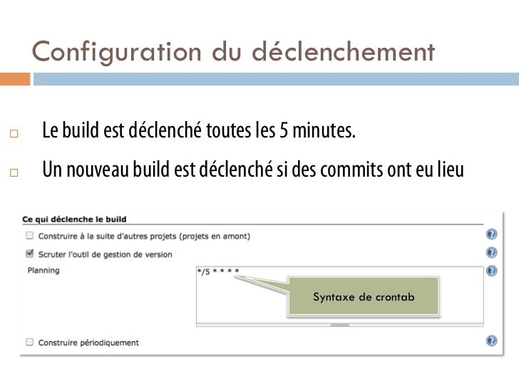 Configuration du déclenchement¨   Le build est déclenché toutes les 5 minutes.¨   Un nouveau build est déclenché si de...