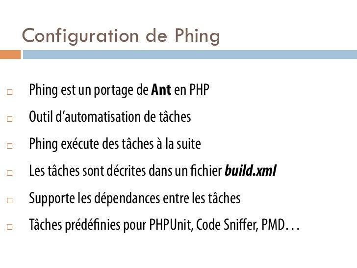 Configuration de Phing¨   Phing est un portage de Ant en PHP¨   Outil d'automatisation de tâches¨   Phing exécute de...