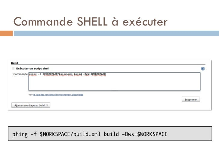 Commande SHELL à exécuterphing –f $WORKSPACE/build.xml build –Dws=$WORKSPACE