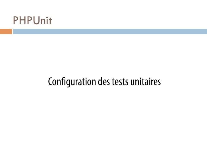 PHPUnit      Con guration des tests unitaires