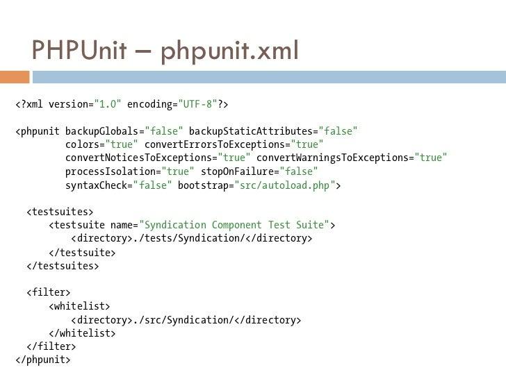 """PHPUnit – phpunit.xml<?xml version=""""1.0"""" encoding=""""UTF-8""""?><phpunit backupGlobals=""""false"""" backupStaticAttributes=""""false""""  ..."""