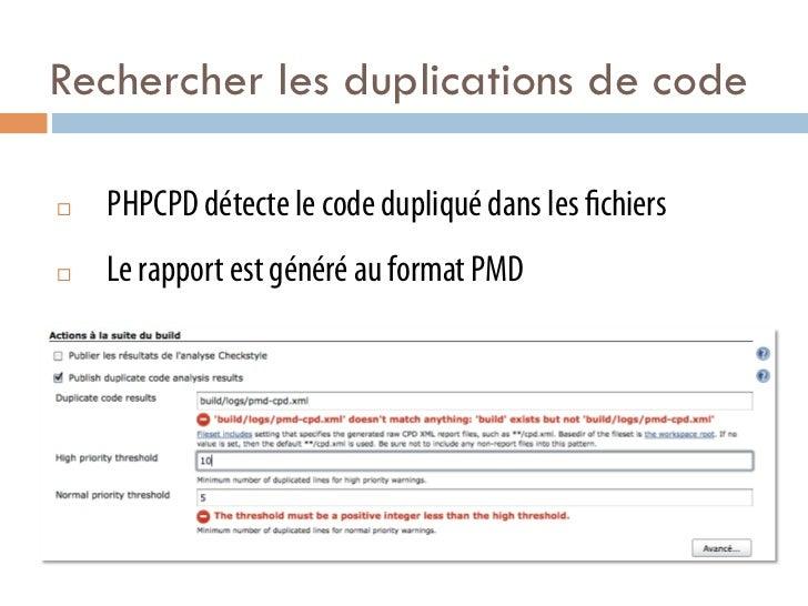 Rechercher les duplications de code¨   PHPCPD détecte le code dupliqué dans les chiers¨   Le rapport est généré au for...
