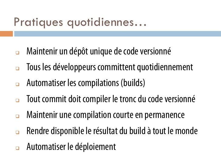 Pratiques quotidiennes…q   Maintenir un dépôt unique de code versionnéq   Tous les développeurs committent quotidienne...