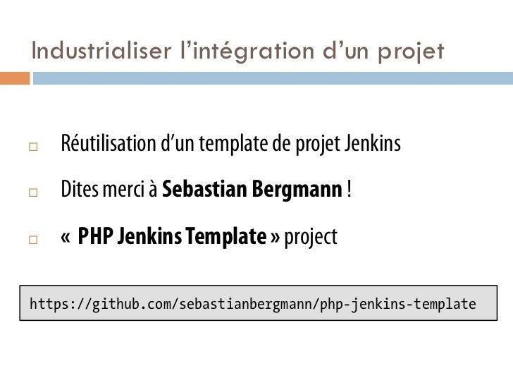 Industrialiser l'intégration d'un projet¨   Réutilisation d'un template de projet Jenkins¨   Dites merci à Sebastian B...