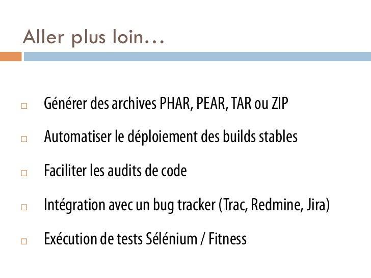 Aller plus loin…¨   Générer des archives PHAR, PEAR, TAR ou ZIP¨   Automatiser le déploiement des builds stables¨   ...