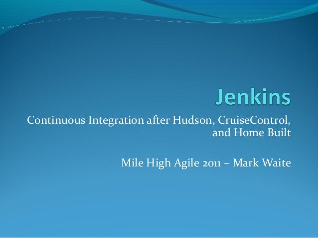 Continuous Integration after Hudson, CruiseControl,                                   and Home Built                  Mile...