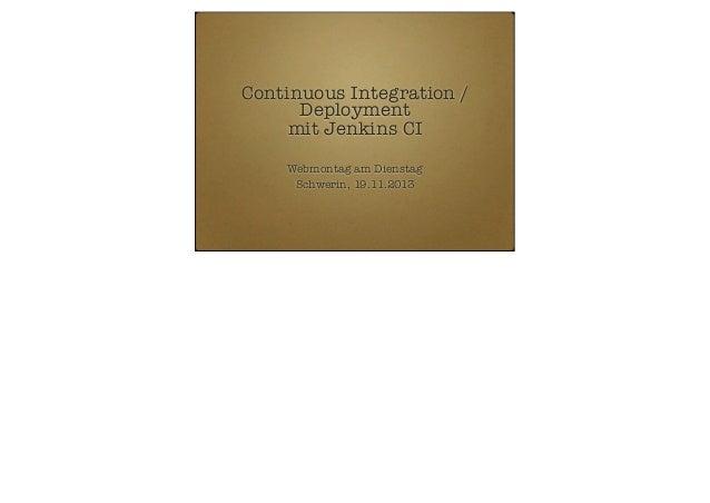 Continuous Integration / Deployment mit Jenkins CI Webmontag am Dienstag Schwerin, 19.11.2013