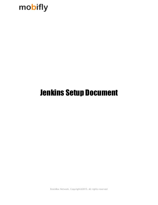 Jenkins Setup Document    BrainBox Network. Copyright@2015. All rights reserved