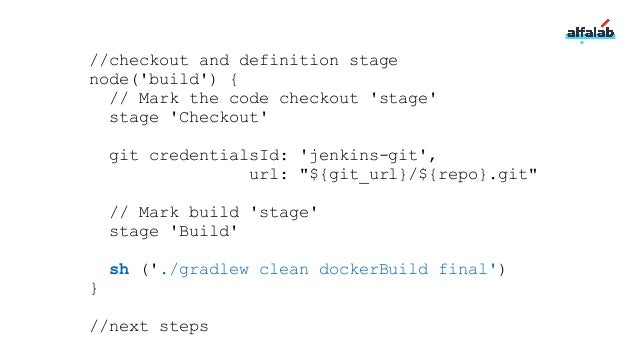 //checkout and definition stage node('build') { // Mark the code checkout 'stage' stage 'Checkout' checkout([$class: 'GitS...