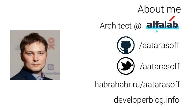 About me Architect @ /aatarasoff /aatarasoff habrahabr.ru/aatarasoff developerblog.info